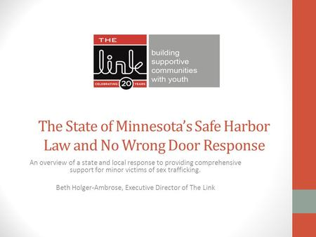 The State of Minnesota's Safe Harbor Law and No Wrong Door Response An overview of a state and local response to providing comprehensive support for minor.