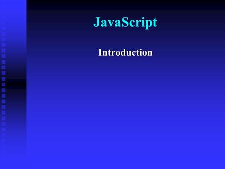 JavaScript Introduction.  JavaScript is a scripting language  A scripting language is a lightweight programming language  A JavaScript can be inserted.