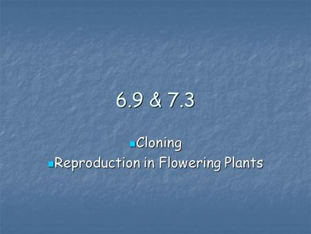 6.9 & 7.3 Cloning Cloning Reproduction in Flowering Plants Reproduction in Flowering Plants.