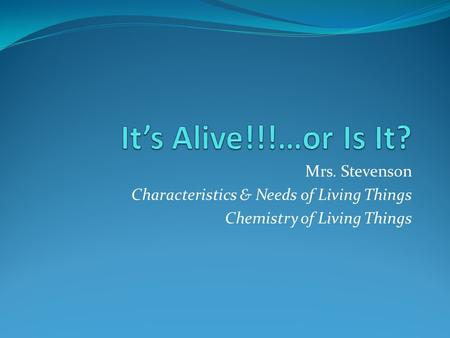 It's Alive!!!…or Is It? Mrs. Stevenson