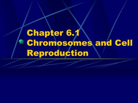 Chapter 6.1 Chromosomes and Cell Reproduction. Reasons cell undergo cell division 1. growth 2. development 3. repair 4. asexual reproduction 5. formation.