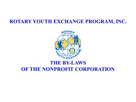 ROTARY YOUTH EXCHANGE PROGRAM, INC. THE BY-LAWS OF THE NONPROFIT CORPORATION.