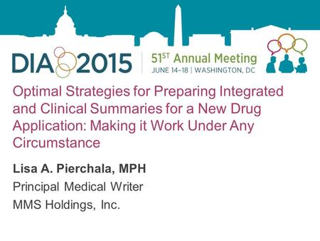 1 Optimal Strategies for Preparing Integrated and Clinical Summaries for a New Drug Application: Making it Work Under Any Circumstance Lisa A. Pierchala,