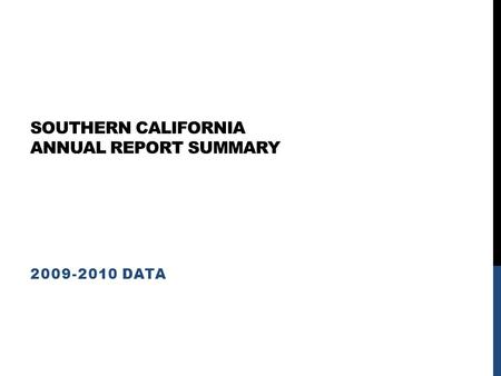 SOUTHERN CALIFORNIA ANNUAL REPORT SUMMARY 2009-2010 DATA.