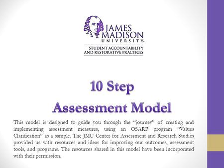 "This model is designed to guide you through the ""journey"" of creating and implementing assessment measures, using an OSARP program ""Values Clarification"""