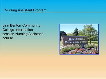 Nursing Assistant Program Linn Benton Community College information session Nursing Assistant course.