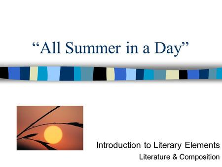 """All Summer in a Day"" Introduction to Literary Elements Literature & Composition."