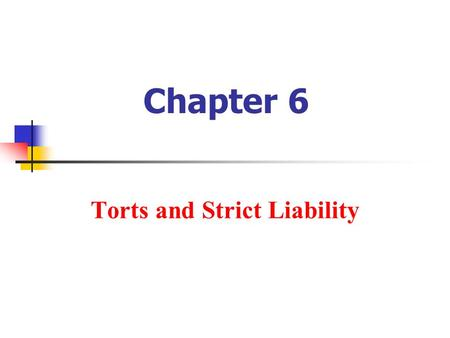 Chapter 6 Torts and Strict Liability. Copyright © 2010 Pearson Education, Inc. Publishing as Prentice Hall.6-2 Three Kinds of Torts A tort is a wrong.
