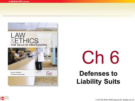 © 2013 The McGraw-Hill Companies, Inc. All rights reserved. Ch 6 Defenses to Liability Suits.