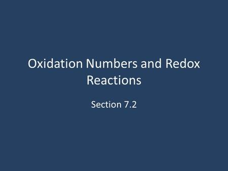 Oxidation Numbers and Redox Reactions Section 7.2.