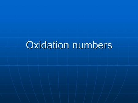 Oxidation numbers. Oxidation numbers are used to describe the distribution of electrons among bonded atoms. Oxidation numbers are used to describe the.