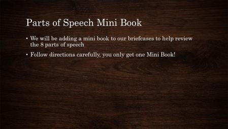 Parts of Speech Mini Book We will be adding a mini book to our briefcases to help review the 8 parts of speech Follow directions carefully, you only get.