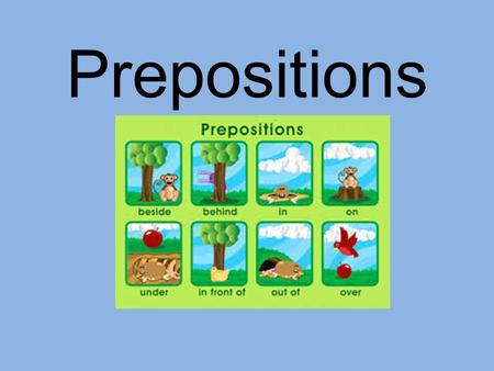 Prepositions. Sing About Prepositions https://www.youtube.c om/watch?v=XlMxxK3hj bQ.