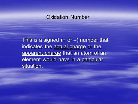 Oxidation Number This is a signed (+ or –) number that indicates the actual charge or the apparent charge that an atom of an element would have in a particular.