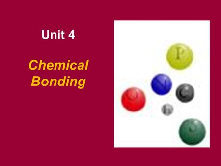 Chemical Bonding Unit 4. Why chemical bonds form? It takes energy to separate atoms that are bonded together. The same energy is released when chemical.