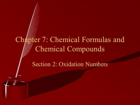 Chapter 7: Chemical Formulas and Chemical Compounds Section 2: Oxidation Numbers.