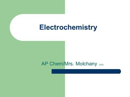 Electrochemistry AP Chem/Mrs. Molchany (0808). 2 out of 49 Drill Use AP Review Drill #75-77.