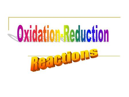 Oxidation Is often thought of as a combination with oxygen( rusting burning) 2H 2(g) + O 2(g) ----> 2H 2 O (g) CH 4 (g) + 2O 2 ----> 2H 2 O(g) + CO 2.