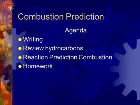 Combustion Prediction Agenda  Writing  Review hydrocarbons  Reaction Prediction Combustion  Homework.