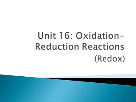 (Redox).  1. Synthesis  2. Decomposition  3. Single Replacement  4. Double Replacement  * Combustion.