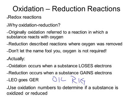 Oxidation – Reduction Reactions ● Redox reactions ● Why oxidation-reduction? – Originally oxidation referred to a reaction in which a substance reacts.