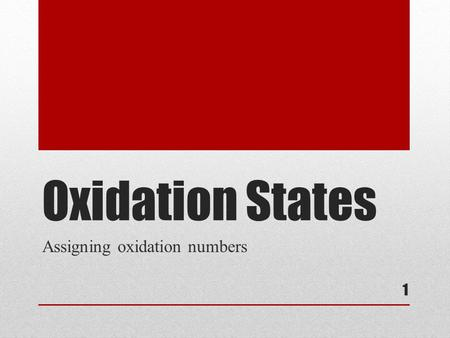 "Oxidation States Assigning oxidation numbers 1. Assigning Oxidation Numbers An ""oxidation number"" is a positive or negative number assigned to an atom."