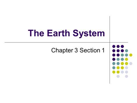 The Earth System Chapter 3 Section 1.