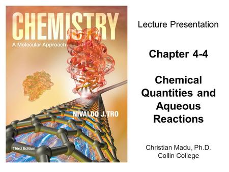 Christian Madu, Ph.D. Collin College Lecture Presentation Chapter 4-4 Chemical Quantities and Aqueous Reactions.