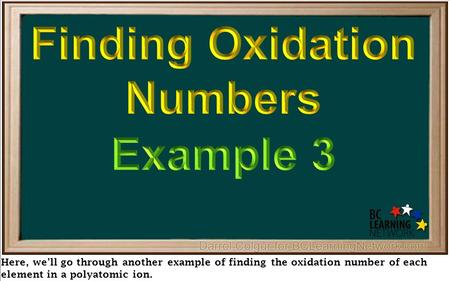 Here, we'll go through another example of finding the oxidation number of each element in a polyatomic ion.