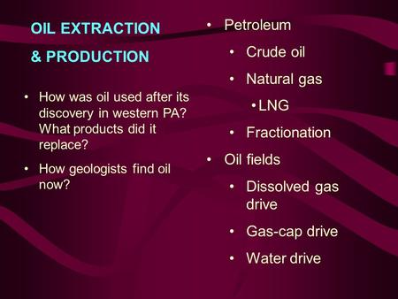 Petroleum Crude oil Natural gas LNG Fractionation Oil fields Dissolved gas drive Gas-cap drive Water drive OIL EXTRACTION & PRODUCTION How was oil used.