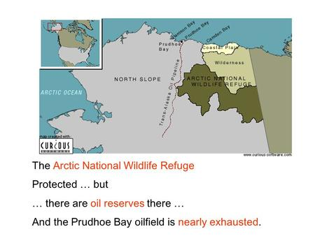 The Arctic National Wildlife Refuge Protected … but … there are oil reserves there … And the Prudhoe Bay oilfield is nearly exhausted.
