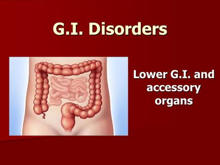 G.I. Disorders Lower G.I. and accessory organs. Irritable Bowel Syndrome Approximately 5 million people in the U.S. suffer with the syndrome Approximately.