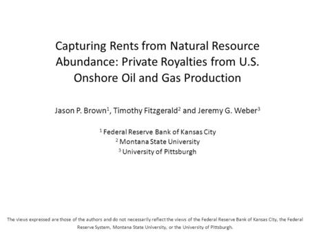 Capturing Rents from Natural Resource Abundance: Private Royalties from U.S. Onshore Oil and Gas Production Jason P. Brown 1, Timothy Fitzgerald 2 and.