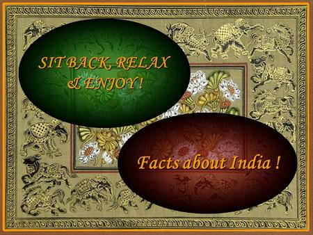 SIT BACK, RELAX & ENJOY ! Facts about <strong>India</strong> ! <strong>India</strong> <strong>India</strong> never invaded any country in her last 10,000 years of history. It is the only society in the.