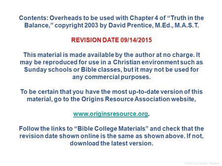 " 2007 by David A. Prentice Contents: Overheads to be used with Chapter 4 of ""Truth in the Balance,"" copyright 2003 by David Prentice, M.Ed., M.A.S.T."