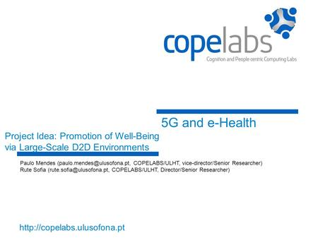 Human-centered Computing Lab 5G and e-Health Project Idea: Promotion of Well-Being via Large-Scale D2D Environments Paulo.