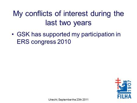 My conflicts of interest during the last two years GSK has supported my participation in ERS congress 2010 Utrecht, September the 23th 2011.