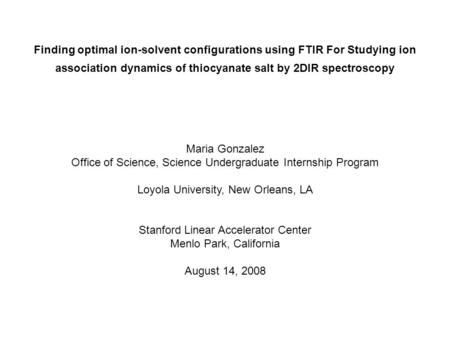 Finding optimal ion-solvent configurations using FTIR For Studying ion association dynamics of thiocyanate salt by 2DIR spectroscopy Maria Gonzalez Office.
