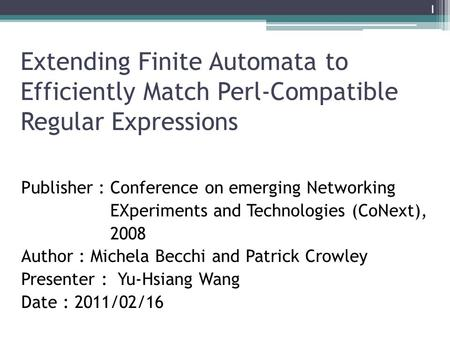 Extending Finite Automata to Efficiently Match Perl-Compatible Regular Expressions Publisher : Conference on emerging Networking EXperiments and Technologies.