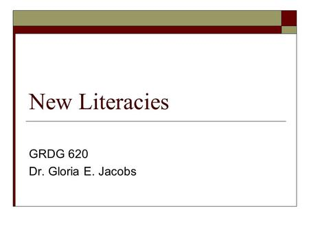 "New Literacies GRDG 620 Dr. Gloria E. Jacobs. Agenda  Literacy Department Check-in 4:40 - 5:00  ""A Life Outside"" 5:00 - 6:00  Break & Group discussions."