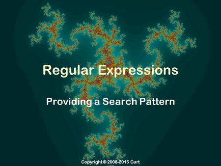 Copyright © 2008-2015 Curt Hill Regular Expressions Providing a Search Pattern.