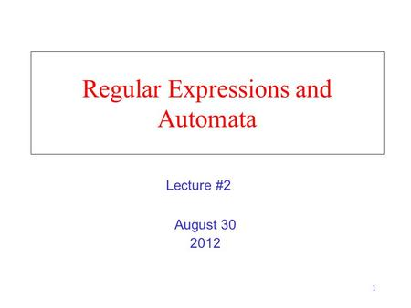 1 Regular Expressions and Automata August 30 2012 Lecture #2.