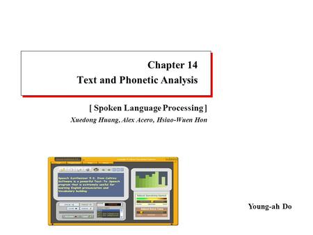 Chapter 14 Text and Phonetic Analysis Young-ah Do [ Spoken Language Processing ] Xuedong Huang, Alex Acero, Hsiao-Wuen Hon.