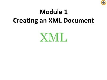 XML Module 1 Creating an XML Document. XP Objectives Session 1.1 – Describe the history of XML and the uses of XML documents – Understand XML vocabularies.