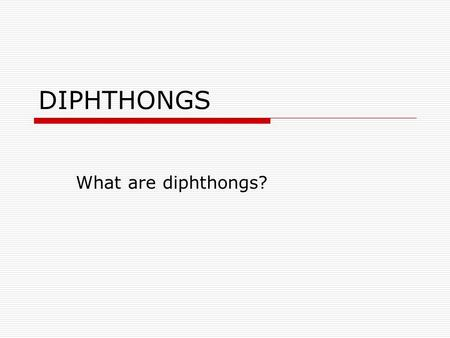 DIPHTHONGS What are diphthongs?.
