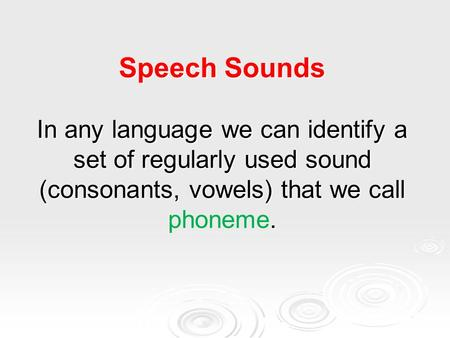 Speech Sounds In any language we can identify a set of regularly used sound (consonants, vowels) that we call. Speech Sounds In any language we can identify.