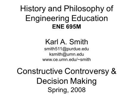 History and Philosophy of Engineering Education ENE 695M Karl A. Smith  Constructive Controversy.
