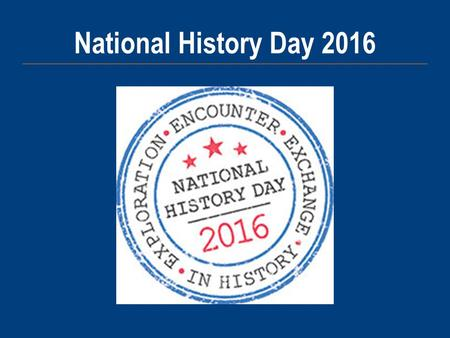National History Day 2016. Categories Enter contest either as an individual or as a group (2-3 students) Exhibits Documentaries Websites Performances.