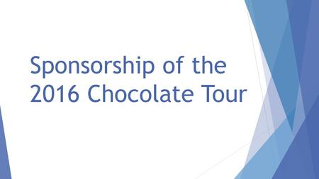 Sponsorship of the 2016 Chocolate Tour. Sponsorship Information  Why?  Your sponsorship of the Chocolate Tour directly supports cancer research to find.