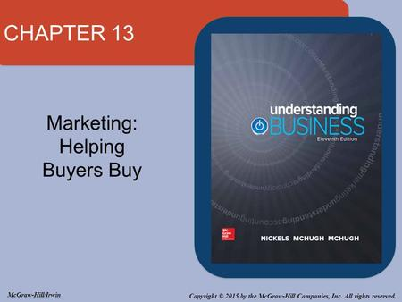 Copyright © 2015 by the McGraw-Hill Companies, Inc. All rights reserved. McGraw-Hill/Irwin Marketing: Helping Buyers Buy CHAPTER 13.